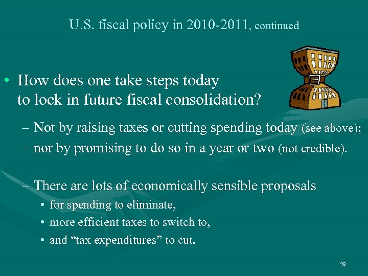 U. S. fiscal policy in 2010 -2011, continued • How does one take steps