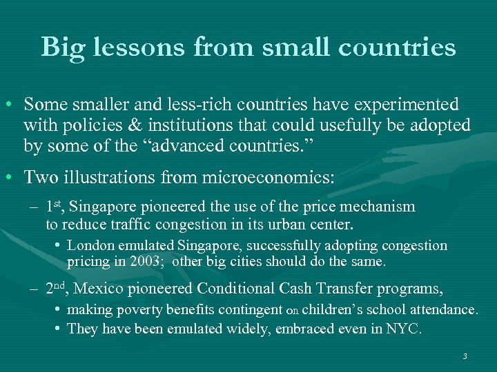Big lessons from small countries • Some smaller and less-rich countries have experimented with