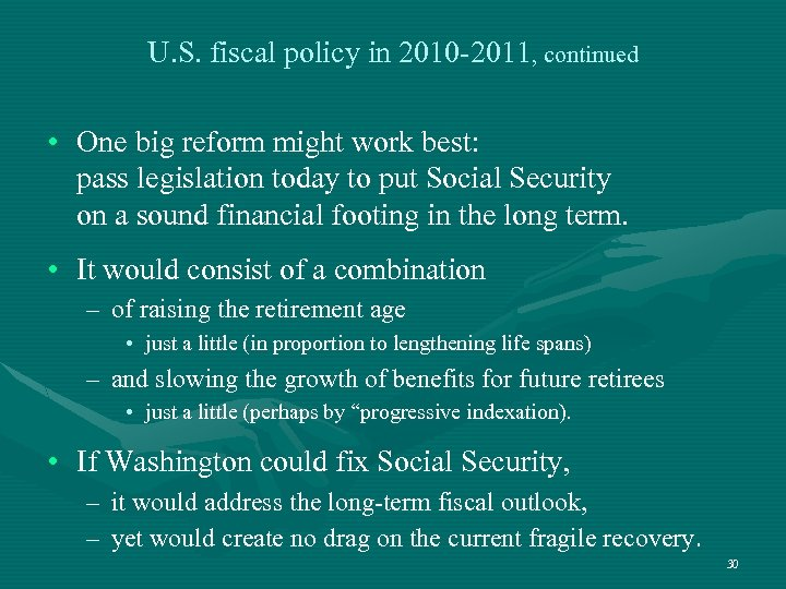 U. S. fiscal policy in 2010 -2011, continued • One big reform might work