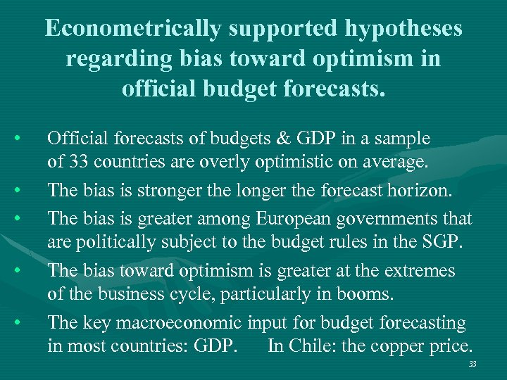 Econometrically supported hypotheses regarding bias toward optimism in official budget forecasts. • • •