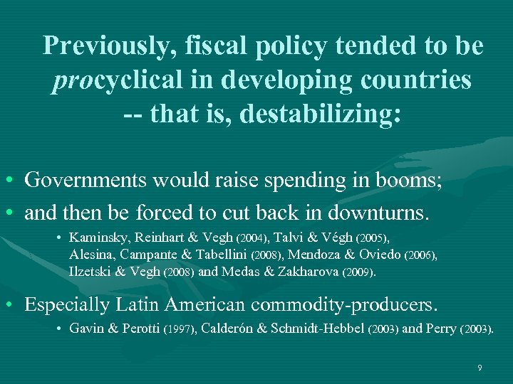Previously, fiscal policy tended to be procyclical in developing countries -- that is, destabilizing: