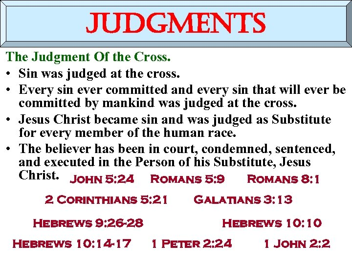judgments The Judgment Of the Cross. • Sin was judged at the cross. •