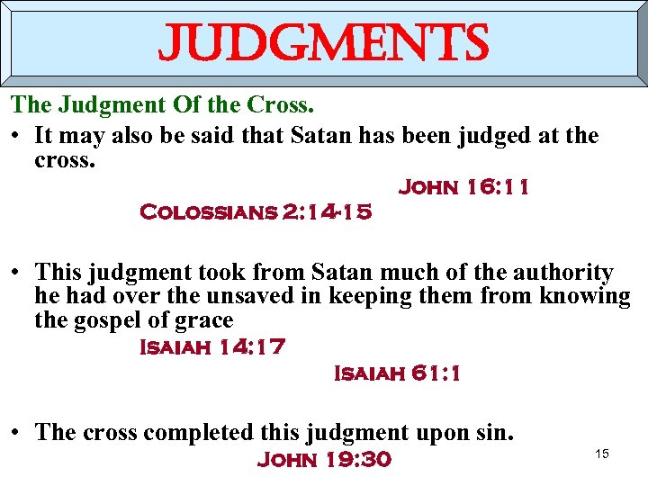 judgments The Judgment Of the Cross. • It may also be said that Satan