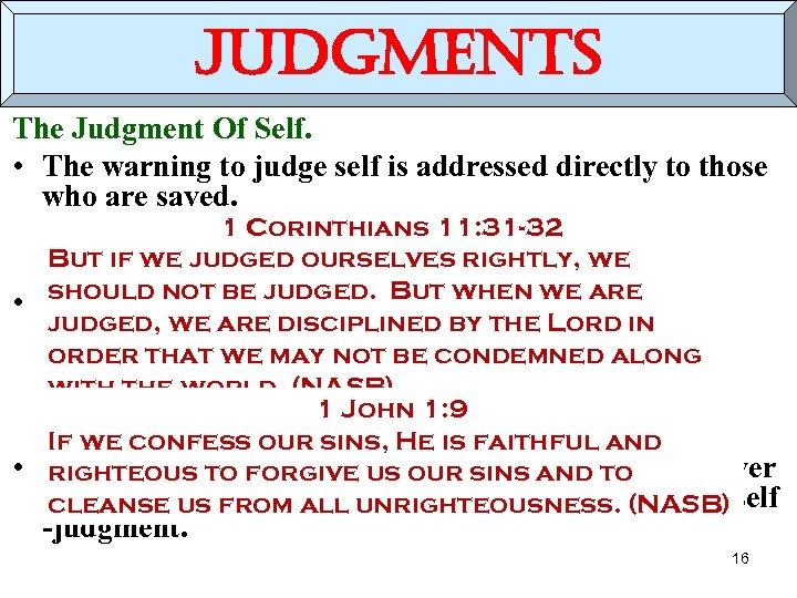 judgments The Judgment Of Self. • The warning to judge self is addressed directly
