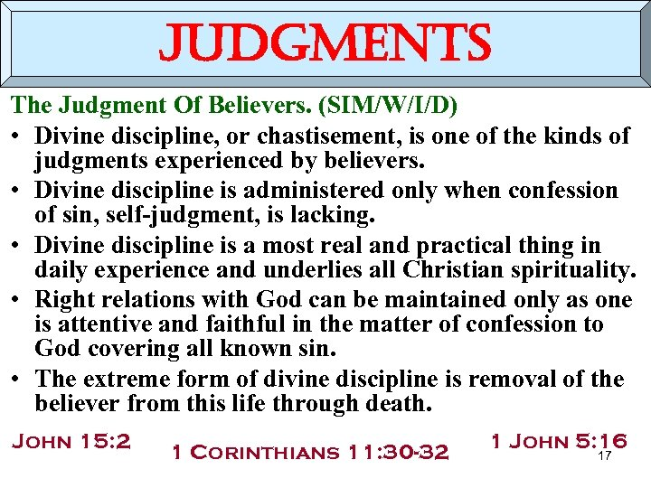 judgments The Judgment Of Believers. (SIM/W/I/D) • Divine discipline, or chastisement, is one of