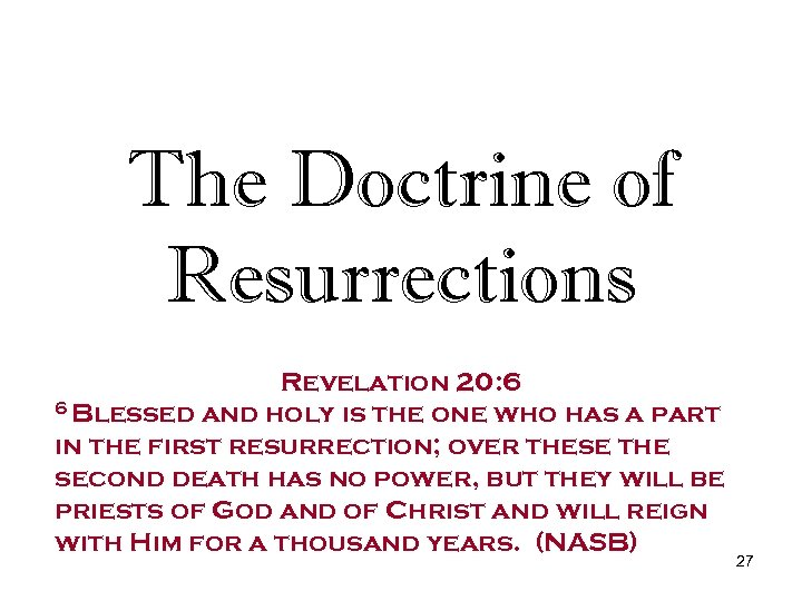 The Doctrine of Resurrections Revelation 20: 6 6 Blessed and holy is the one