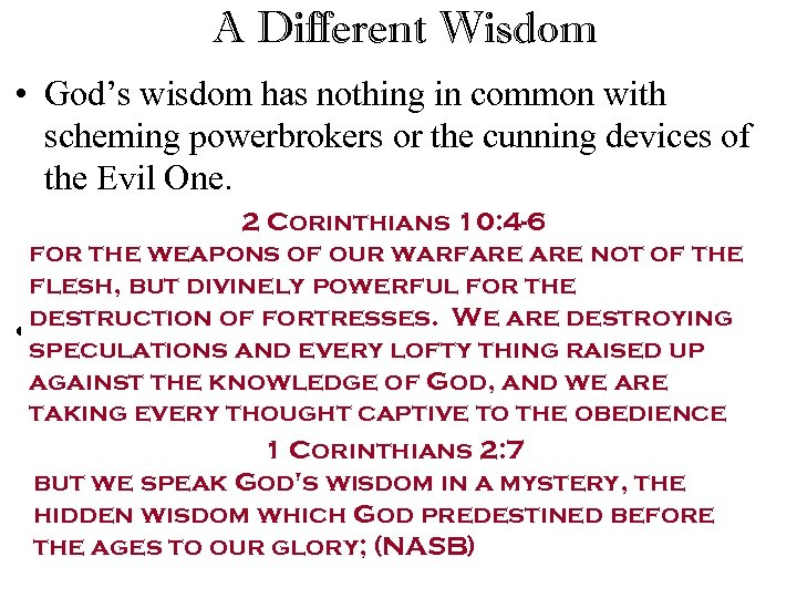 A Different Wisdom • God's wisdom has nothing in common with scheming powerbrokers or