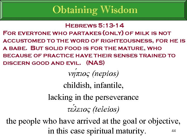 Obtaining Wisdom Hebrews 5: 13 -14 For everyone who partakes {only} of milk is