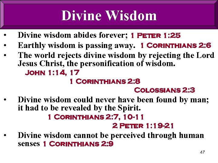 Divine Wisdom • • • Divine wisdom abides forever; 1 Peter 1: 25 Earthly