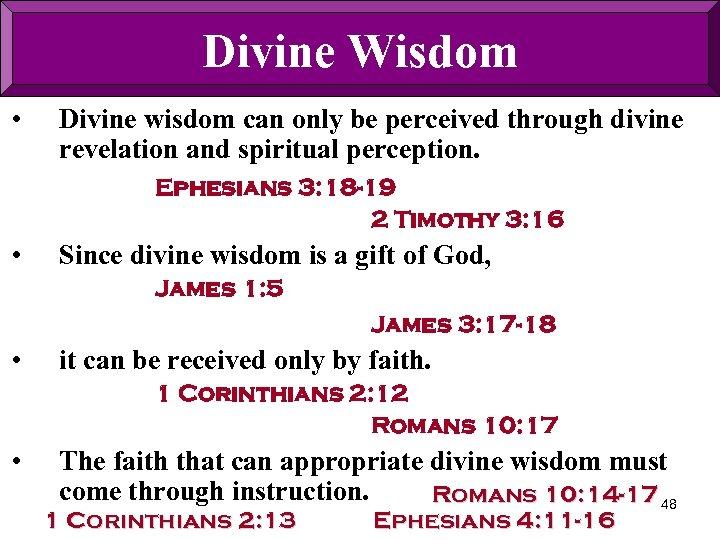 Divine Wisdom • Divine wisdom can only be perceived through divine revelation and spiritual