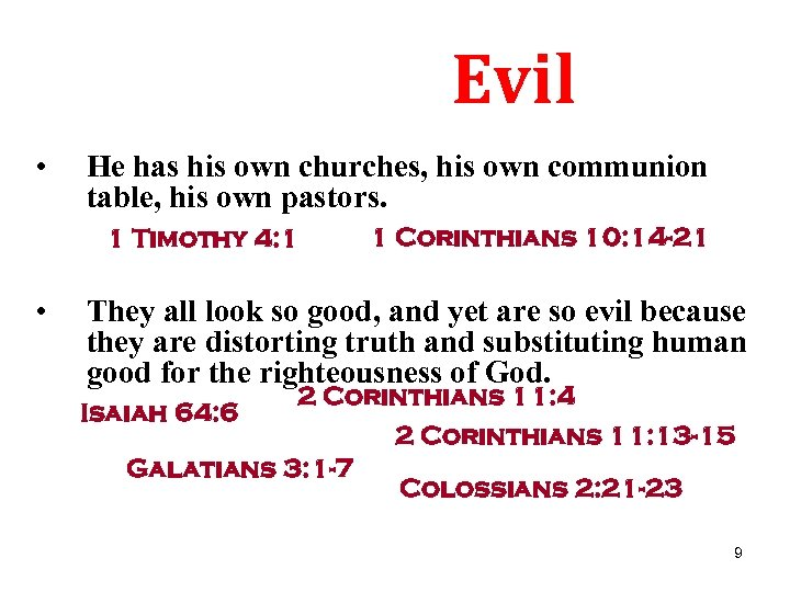 Evil • He has his own churches, his own communion table, his own pastors.