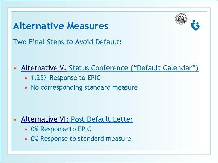 "Alternative Measures Two Final Steps to Avoid Default: • Alternative V: Status Conference (""Default"