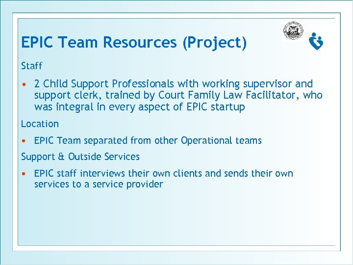 EPIC Team Resources (Project) Staff • 2 Child Support Professionals with working supervisor and