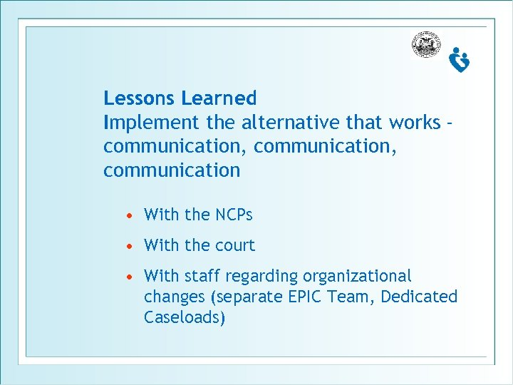 Lessons Learned Implement the alternative that works communication, communication • With the NCPs •