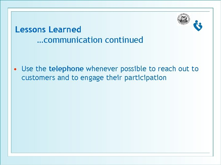 Lessons Learned …communication continued • Use the telephone whenever possible to reach out to