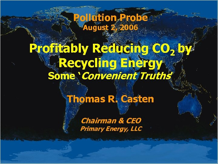Pollution Probe August 2, 2006 Profitably Reducing CO 2 by Recycling Energy Some 'Convenient