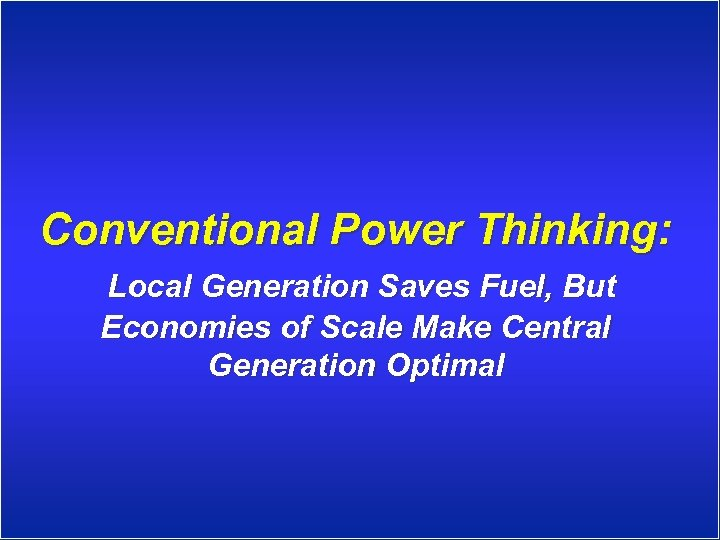 Conventional Power Thinking: Local Generation Saves Fuel, But Economies of Scale Make Central Generation