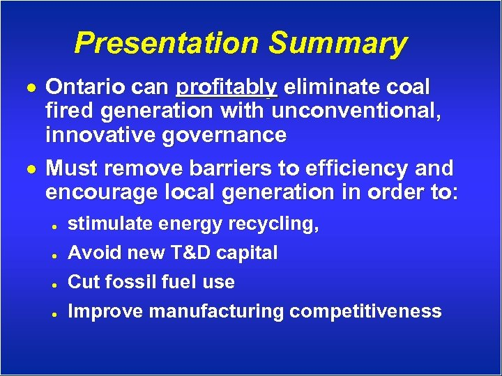 Presentation Summary · Ontario can profitably eliminate coal fired generation with unconventional, innovative governance