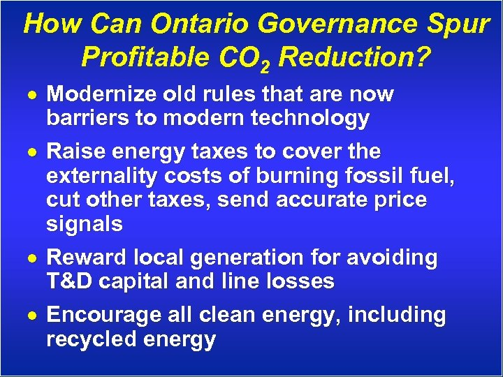 How Can Ontario Governance Spur Profitable CO 2 Reduction? · Modernize old rules that