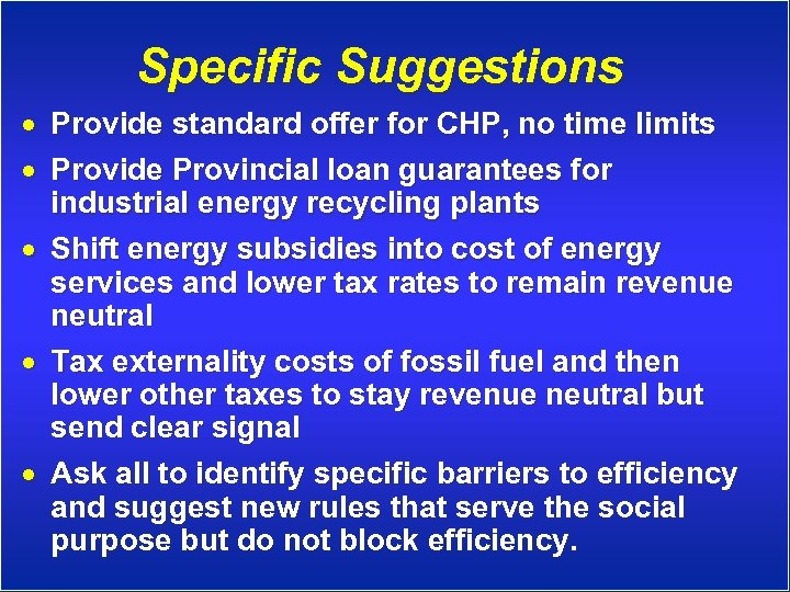 Specific Suggestions · Provide standard offer for CHP, no time limits · Provide Provincial