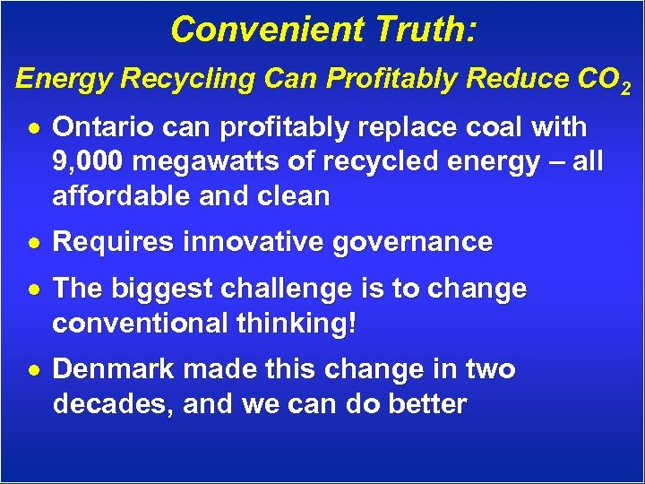 Convenient Truth: Energy Recycling Can Profitably Reduce CO 2 · Ontario can profitably replace