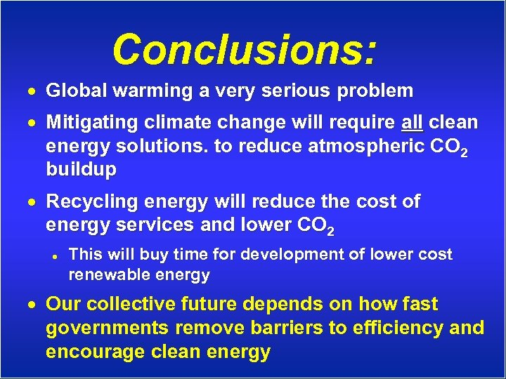 Conclusions: · Global warming a very serious problem · Mitigating climate change will require