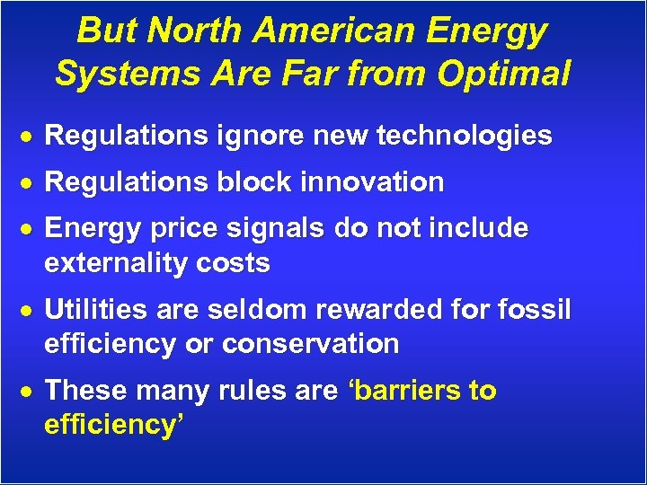 But North American Energy Systems Are Far from Optimal · Regulations ignore new technologies