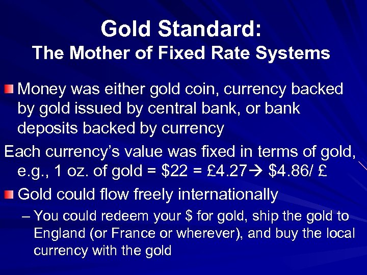 Gold Standard: The Mother of Fixed Rate Systems Money was either gold coin, currency