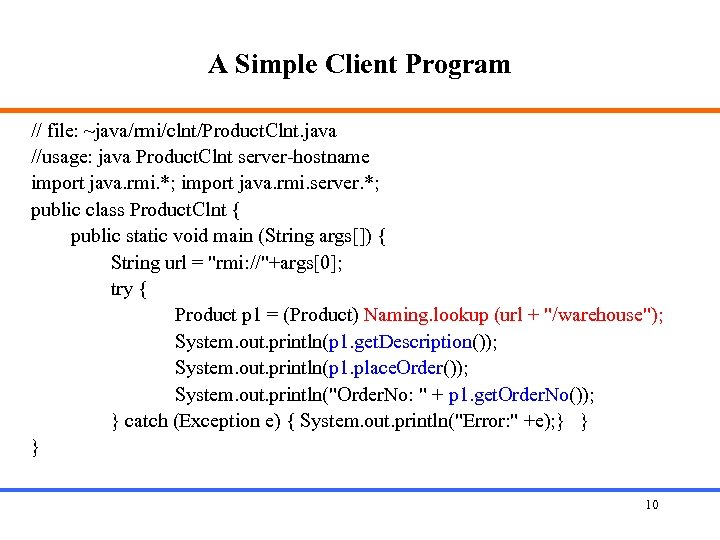 A Simple Client Program // file: ~java/rmi/clnt/Product. Clnt. java //usage: java Product. Clnt server-hostname