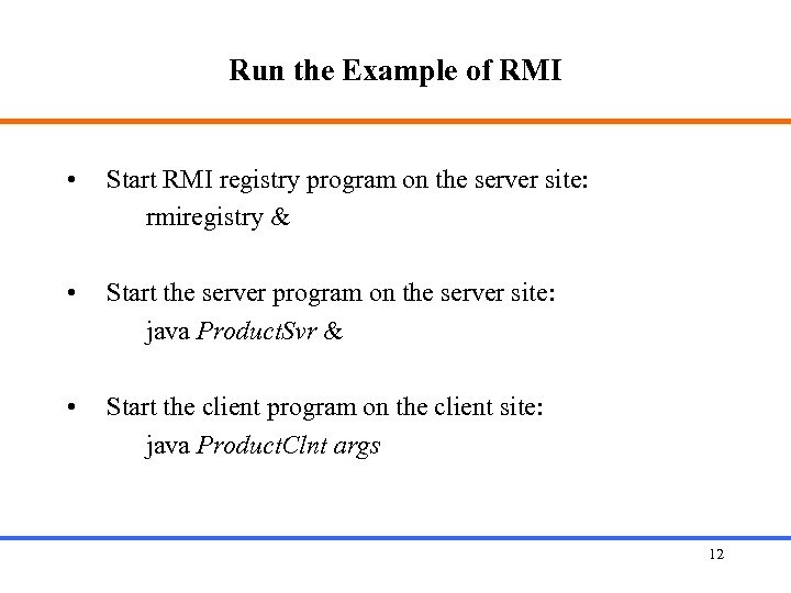 Run the Example of RMI • Start RMI registry program on the server site: