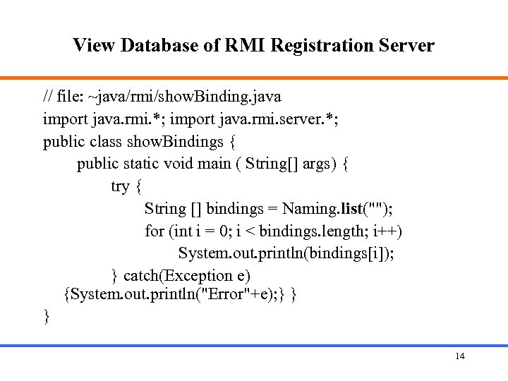 View Database of RMI Registration Server // file: ~java/rmi/show. Binding. java import java. rmi.
