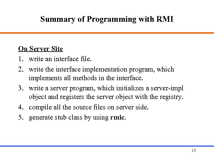 Summary of Programming with RMI On Server Site 1. write an interface file. 2.