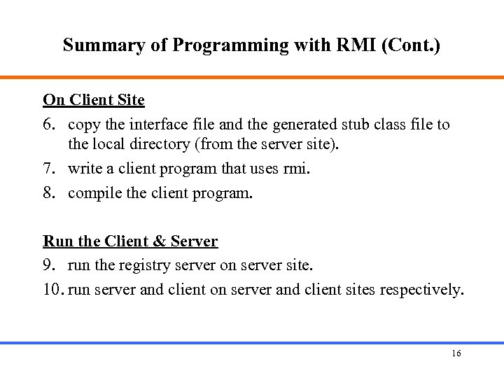 Summary of Programming with RMI (Cont. ) On Client Site 6. copy the interface