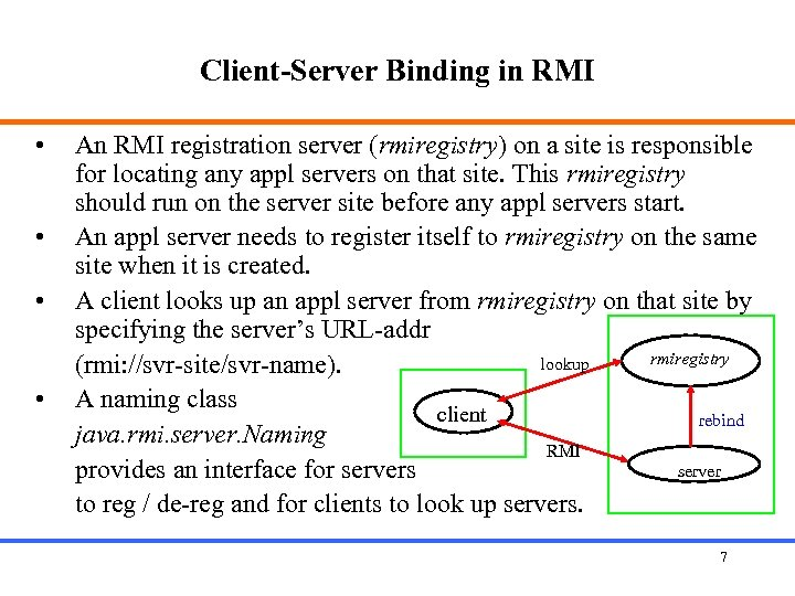 Client-Server Binding in RMI • • An RMI registration server (rmiregistry) on a site