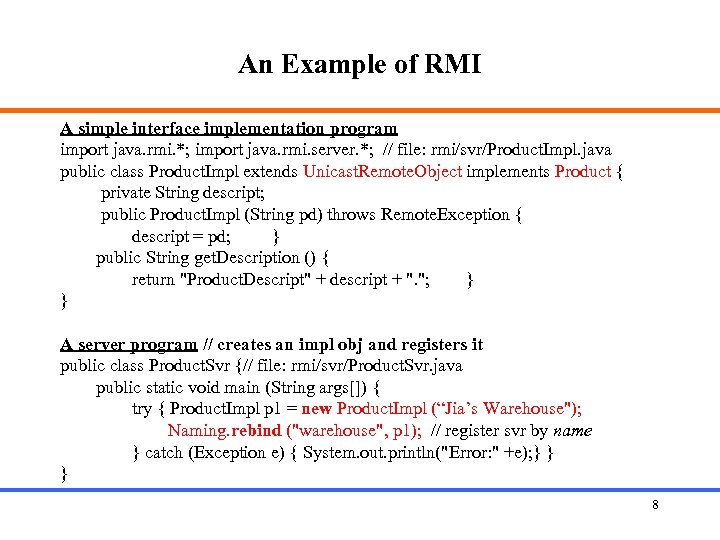 An Example of RMI A simple interface implementation program import java. rmi. *; import