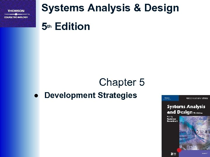 Systems Analysis & Design 5 th Edition Chapter 5 ● Development Strategies