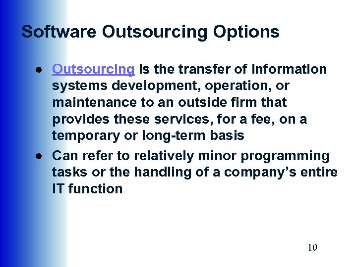 Software Outsourcing Options ● Outsourcing is the transfer of information systems development, operation, or