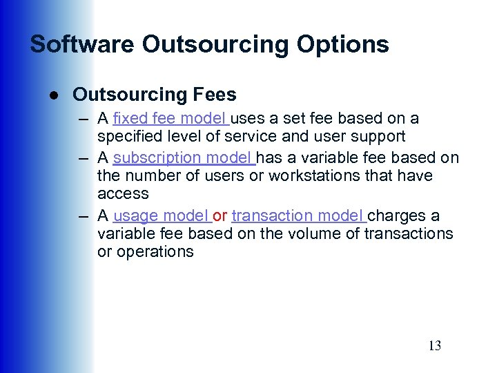 Software Outsourcing Options ● Outsourcing Fees – A fixed fee model uses a set