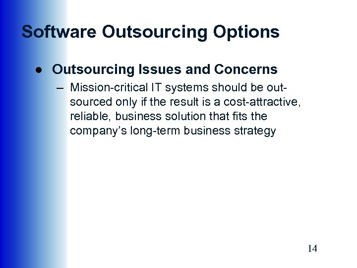 Software Outsourcing Options ● Outsourcing Issues and Concerns – Mission-critical IT systems should be