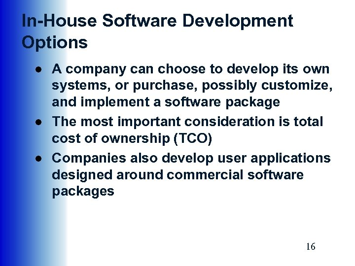 In-House Software Development Options ● A company can choose to develop its own systems,