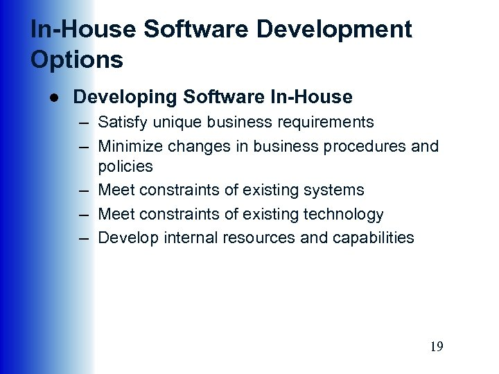 In-House Software Development Options ● Developing Software In-House – Satisfy unique business requirements –