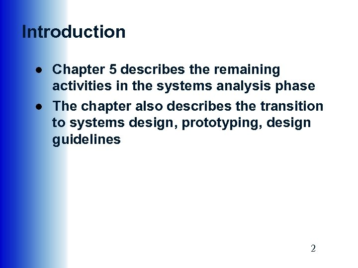 Introduction ● Chapter 5 describes the remaining activities in the systems analysis phase ●