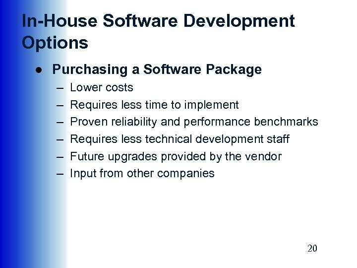 In-House Software Development Options ● Purchasing a Software Package – – – Lower costs
