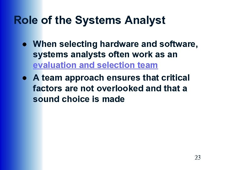 Role of the Systems Analyst ● When selecting hardware and software, systems analysts often