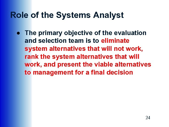 Role of the Systems Analyst ● The primary objective of the evaluation and selection