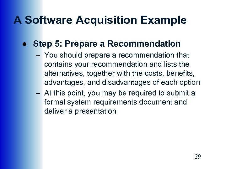 A Software Acquisition Example ● Step 5: Prepare a Recommendation – You should prepare