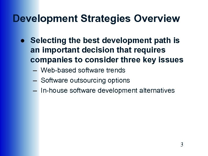 Development Strategies Overview ● Selecting the best development path is an important decision that