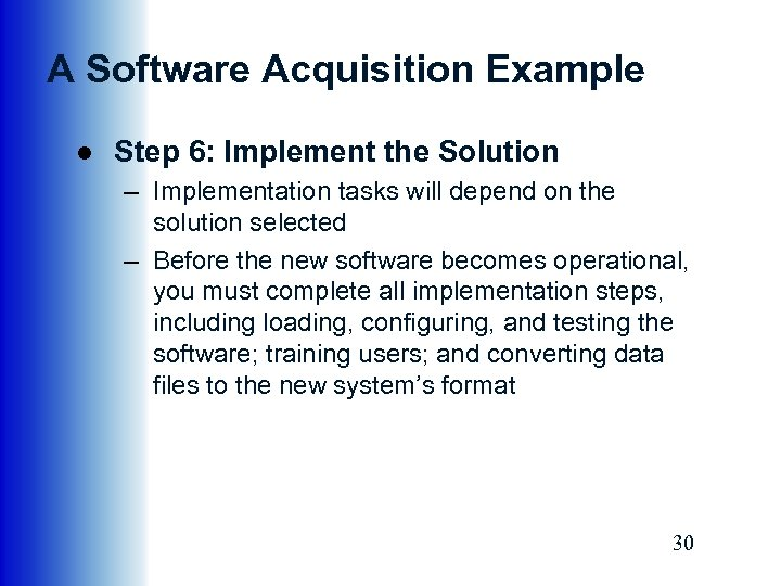 A Software Acquisition Example ● Step 6: Implement the Solution – Implementation tasks will