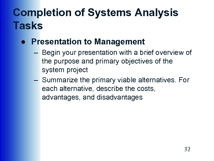 Completion of Systems Analysis Tasks ● Presentation to Management – Begin your presentation with