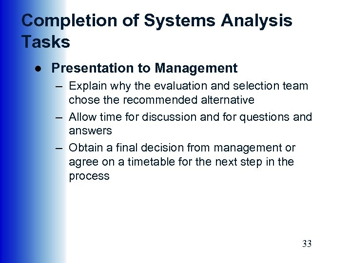 Completion of Systems Analysis Tasks ● Presentation to Management – Explain why the evaluation